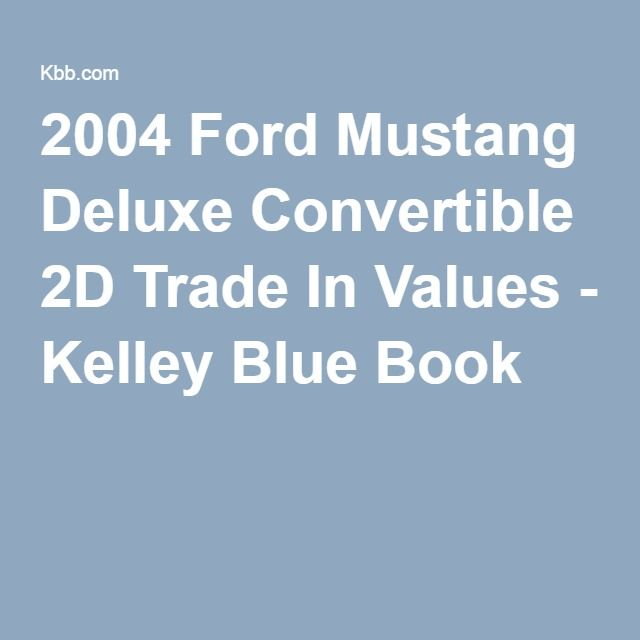 2004 Ford Mustang Deluxe Convertible 2d Trade In Values Kelley Blue Book Value