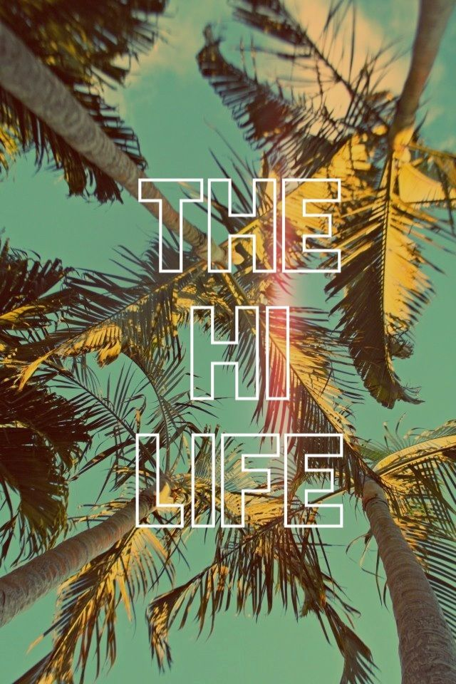 The HI Life. The Hawaii Life. iPhone Wallpapers Quotes
