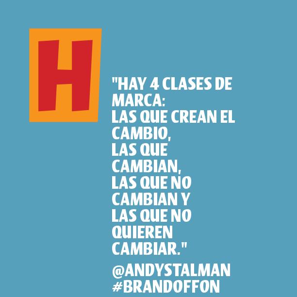 """""""Hay 4 clases de marca: las que crean el cambio, las que cambian, las que no cambian y las que no quieren cambiar."""" @Andy Stalman #BrandOffOn"""