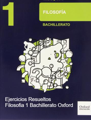 Ejercicios Resueltos Filosofia 1 Bachillerato Oxford Filosofia 1 Bachillerato Filosofía Bachillerato