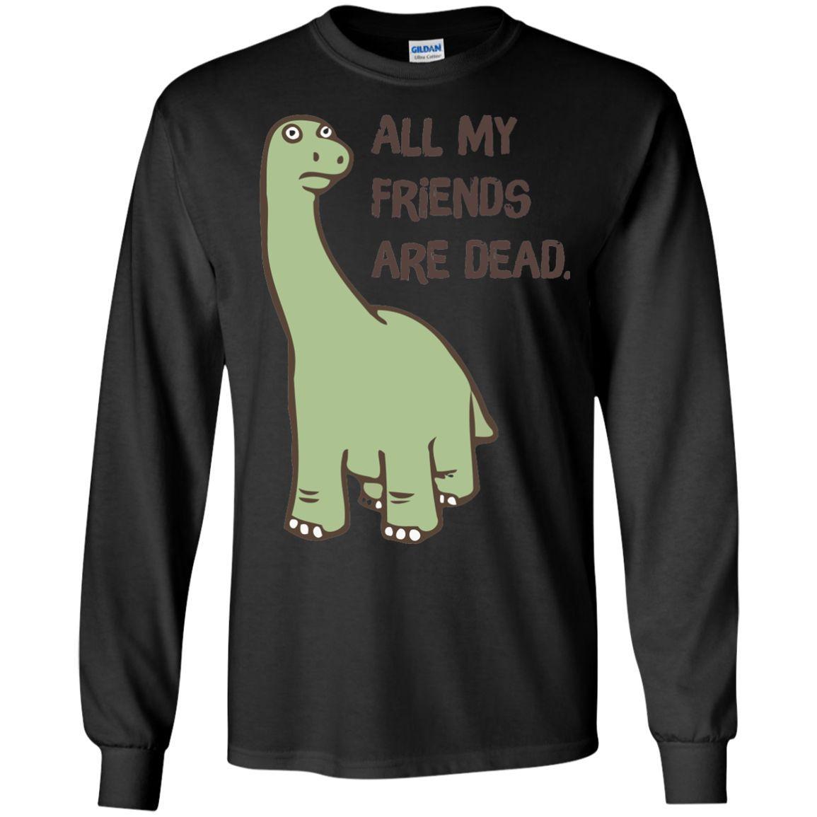 All My Friends Are Dead Dinosaur T Shirt 01 Ls Ultra Cotton Tshirt