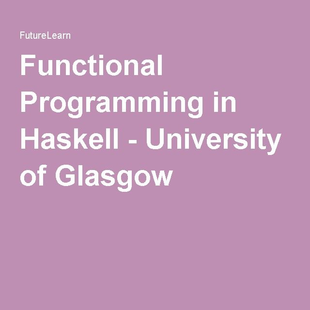 Functional Programming in Haskell - University of Glasgow