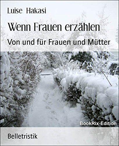 Wenn Frauen erzählen: Von und für Frauen und Mütter von Luise Hakasi http://www.amazon.de/dp/B00NOM5UPG/ref=cm_sw_r_pi_dp_G9bLwb03BA720