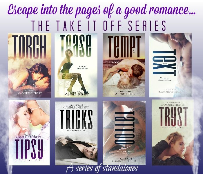 Escape into a good book....  The Take It Off series - A series of stand alone novels. Torch --> http://smarturl.co/fTKXVow Tease --> http://smarturl.co/PivNUsu Tempt --> http://smarturl.co/PApcyoO Text --> http://smarturl.co/VydGTtX Tipsy--> http://smarturl.co/DjHyRxN Tricks--> http://smarturl.co/DKxaJuz Tattoo --> http://smarturl.co/liuvkEK Tryst http://smarturl.co/YXOKoVw