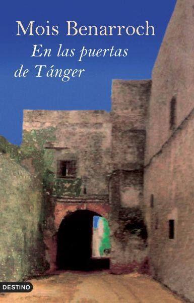 """""""En las puertas de Tánger"""" de Mois Benarroch"""