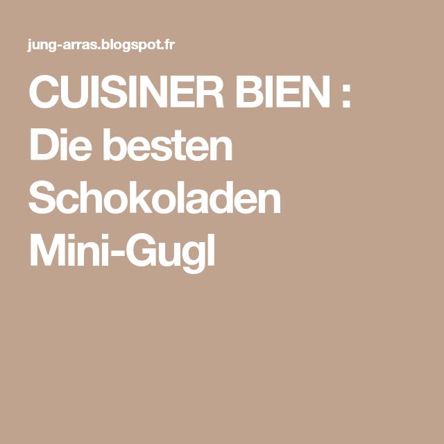 CUISINER BIEN : Die besten Schokoladen Mini-Gugl