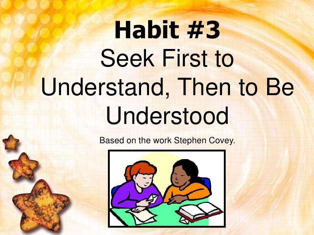 Seek First To Understand Then To Be Understood By Danielleisathome Via Slideshare