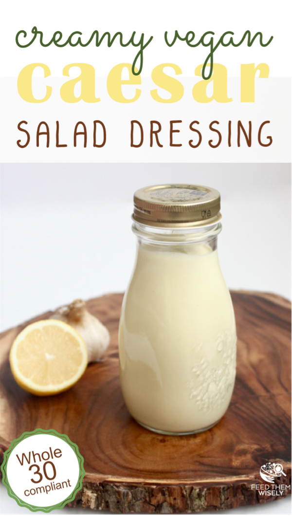 Quick and easy to make, this Creamy Caesar Salad Dressing is Whole30 compliant, vegan, and delicious! #saladdressing #healthyeating #veganrecipes #whole30 #whole30recipes