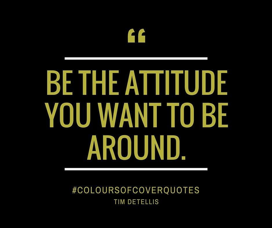 """""""Be the attitude you want to be around."""" #coloursofcover"""