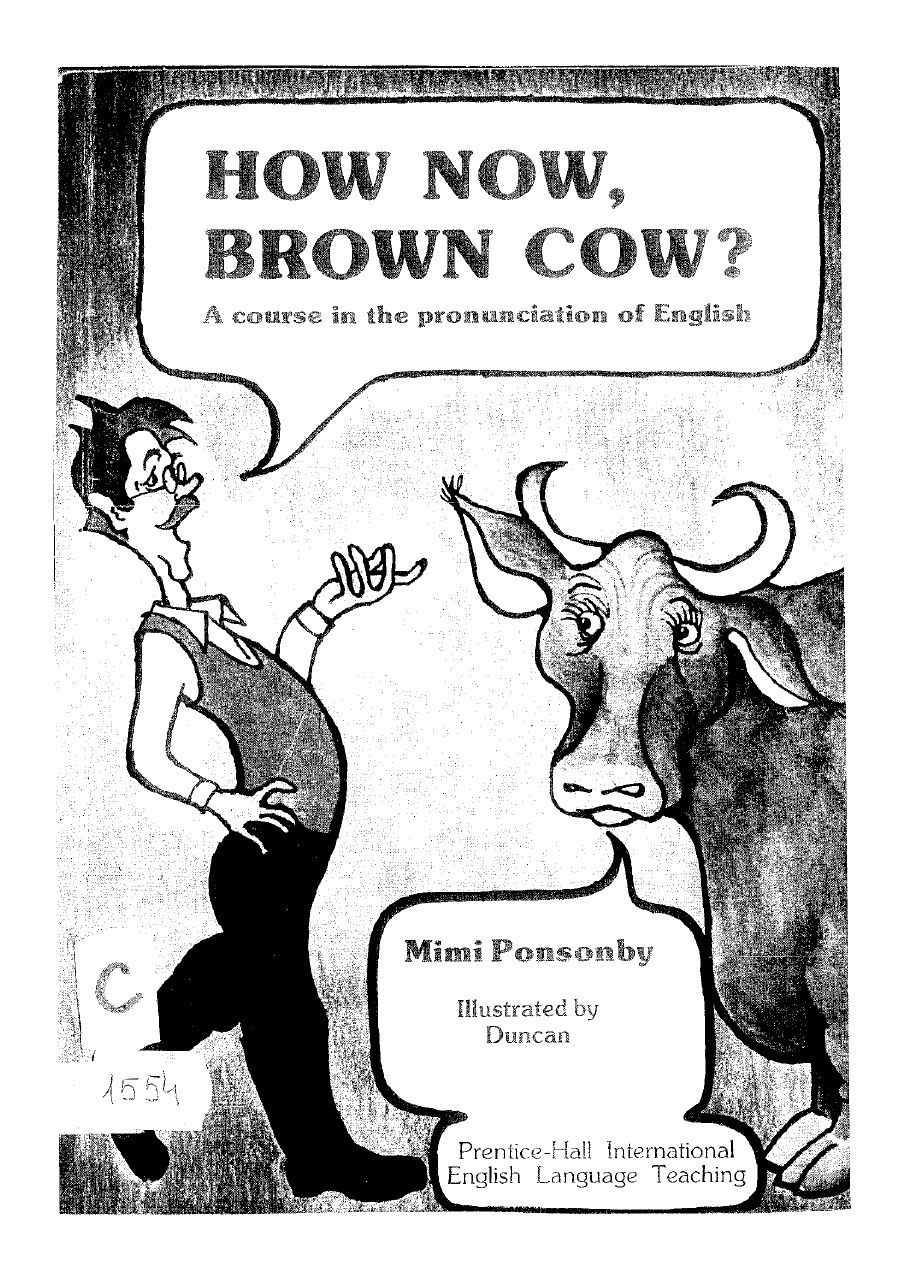 How Now Brown Cow A Course In The Pronunciation Of English With Exercises And Dialogues Mimi Ponsonby Pronunciation English Language Teaching English Memes