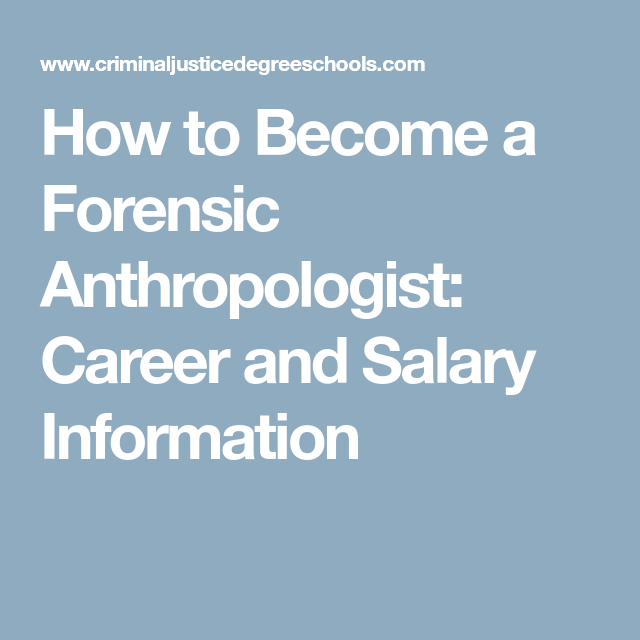 How To Become A Forensic Anthropologist Career And Salary Information Forensic Anthropologist Forensics Criminal Justice Careers