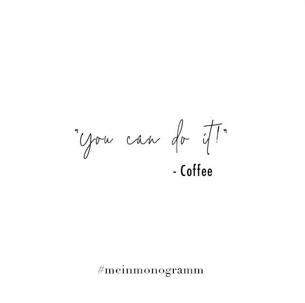 You can do it! - Coffee   #meinmonogramm #motivational #coffee #quotes #coffeequotes