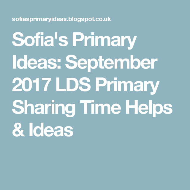 Sofia\'s Primary Ideas: September 2017 LDS Primary Sharing Time Helps ...
