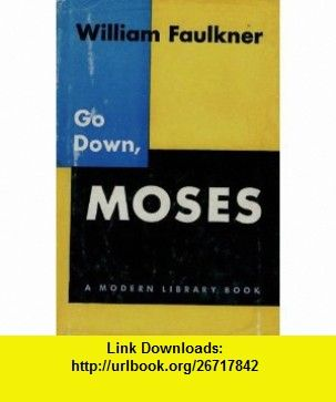 Go Down, Moses (The Modern Library, No. 175) William Faulkner ,   ,  , ASIN: B0017KZ0N4 , tutorials , pdf , ebook , torrent , downloads , rapidshare , filesonic , hotfile , megaupload , fileserve