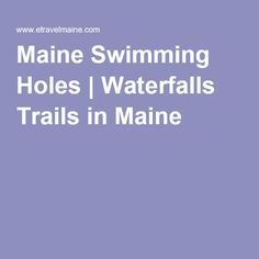 Maine Swimming Holes | Waterfalls Trails in Maine