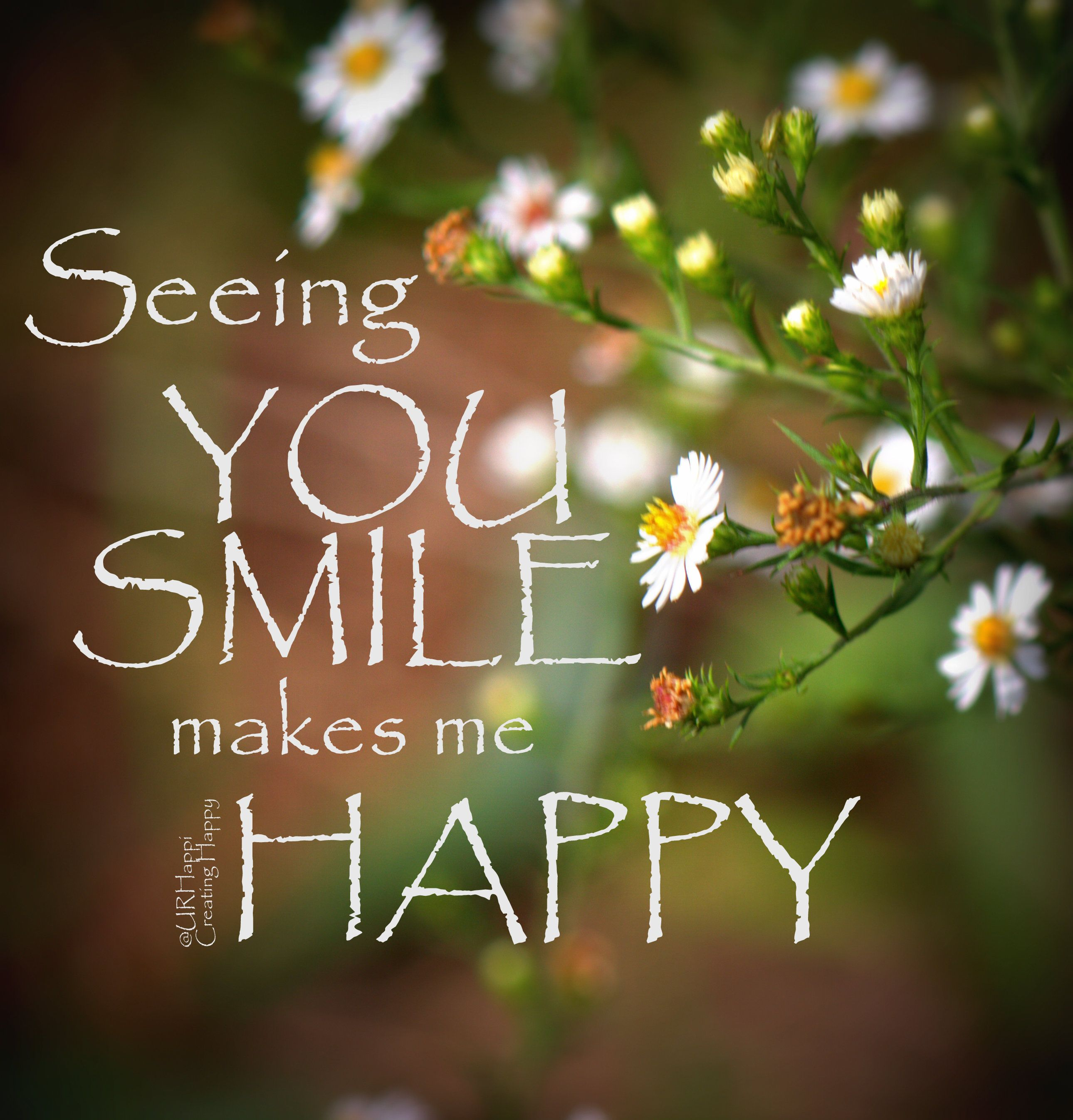 Seeing You Smile Makes Me Happy Creatinghappy Quotes Smiling Behappy Flowers Georgia Photography Your Smile Happy Smile Happy