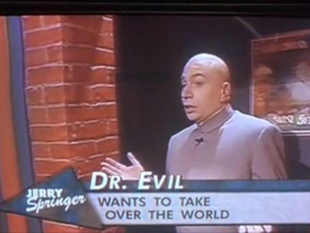 Oh Jerry Jerry Springer Dr Evil The Darkest Minds