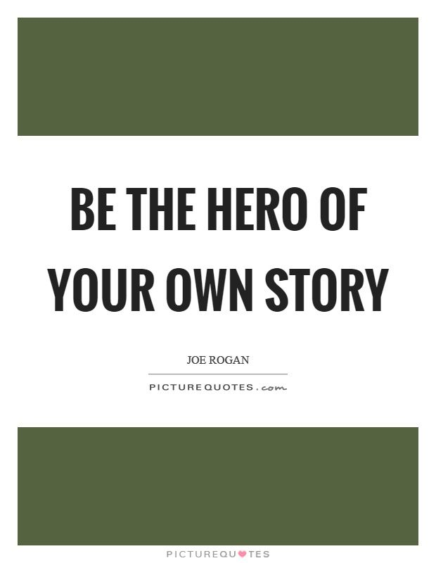 Be The Hero Of Your Own Story Picture Quotes The Hero Picture