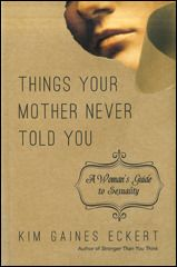 THINGS YOUR MOTHER NEVER TOLD YOU: A Woman's Guide to Sexuality - Spiritual Growth
