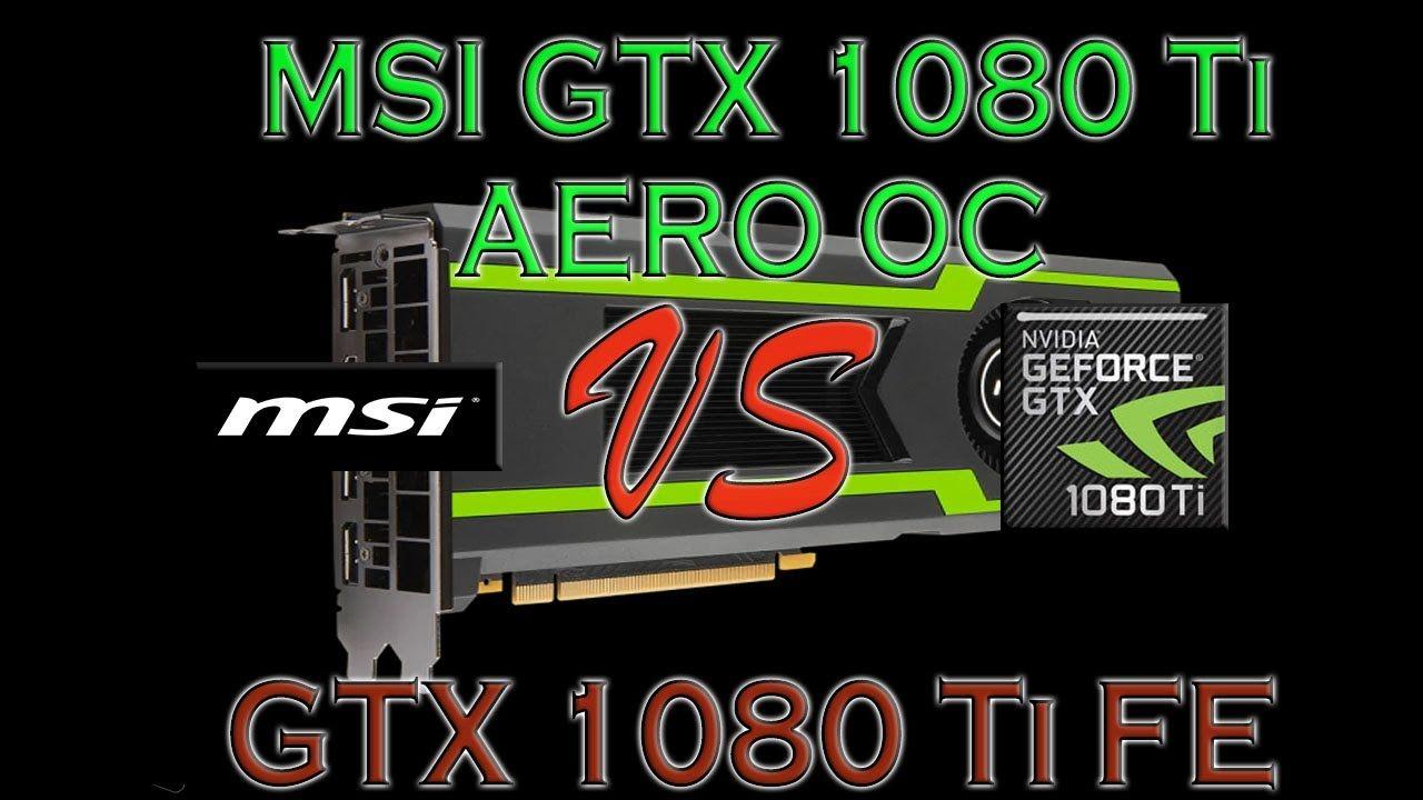 MSI 1080 Ti AERO OC vs GTX 1080 Ti FE Founders Edition BENCHMARK