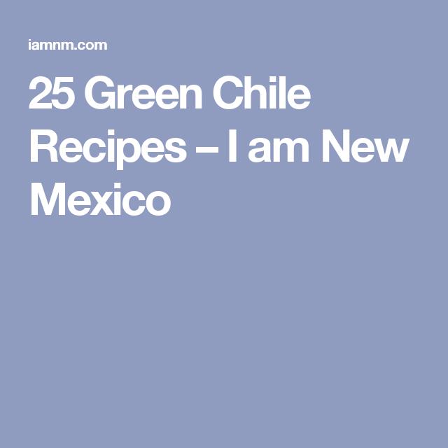 25 Green Chile Recipes – I am New Mexico