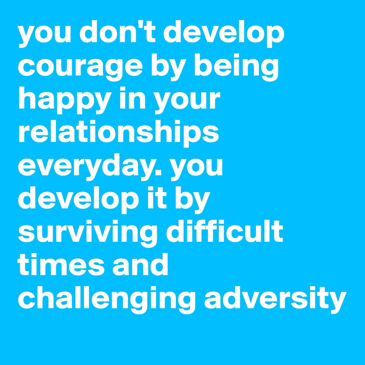 Quotes About Being Happy You Don't Develop Couragebeing Happy In Your Relationship