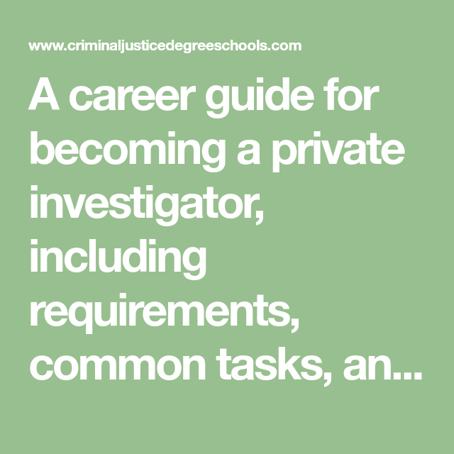 A Career Guide For Becoming A Private Investigator Including Requirements Common Tasks And Become A Private Investigator Private Investigator How To Become