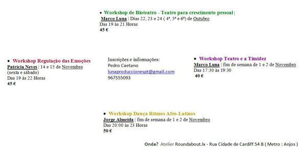 Onde? Atelier Roundabout.lx – Rua Cidade de Cardiff 54 B ( Metro : Anjos ) Workshop de Bioteatro – Teatro para crescimento pessoal | Marco Luna | Dias 22, 23 e 24 ( 4ª, 5ª e 6ª) de Outubro das 19 às 21 Horas – 45 € Workshop Teatro e a Timidez – Marco Luna …