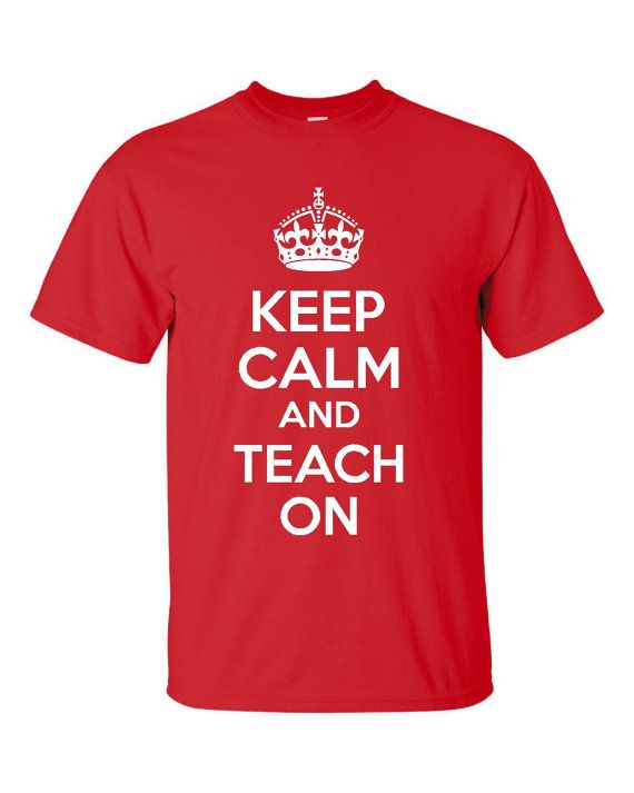 Keep Calm and Teach On Novelty Tshirt Makes A by TooHipCollectors, $15.95