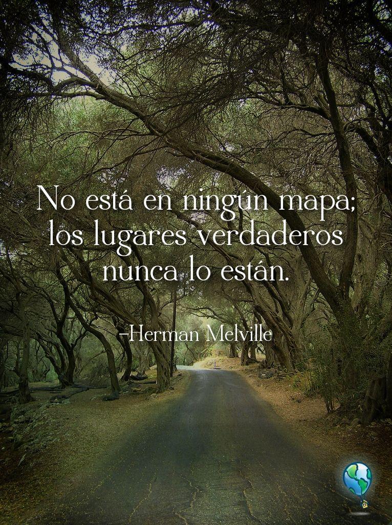 """Frase célebre de Herman Melville: """"No está en ningún mapa. Los lugares verdaderos nunca lo están."""" #wanderlustwisdom"""