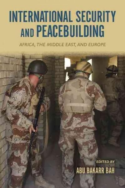 International Security and Peacebuilding: Africa, the Middle East, and Europe