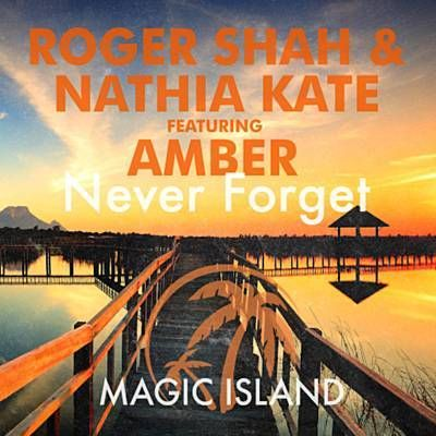 Never Forget (Original Mix) - Roger Shah & Nathia Kate Feat. Amber