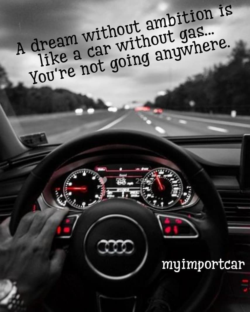 A dream without ambition is like a car without gas