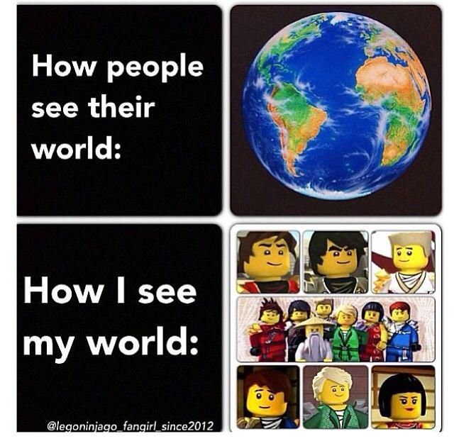 Ma world is ninjago!!! Lol