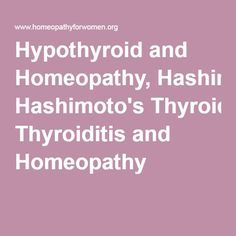 Hypothyroid and Homeopathy, Hashimoto's Thyroiditis and Homeopathy