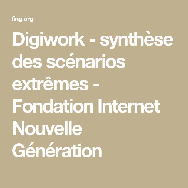 Digiwork - synthèse des scénarios extrêmes - Fondation Internet Nouvelle Génération