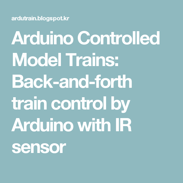 Arduino Controlled Model Trains: Back-and-forth train control by ...