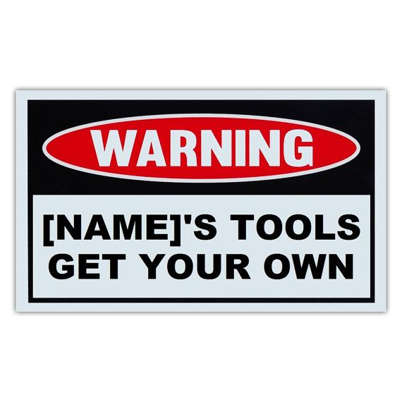 Custom Made Novelty Warning Sign - NAMEu0027s Tools Get Your Own - resume for construction workers
