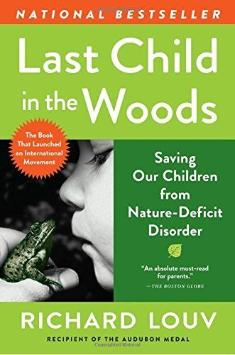 Last Child in the Woods: Saving Our Children From Nature-Deficit Disorder, http://www.amazon.com/dp/156512605X/ref=cm_sw_r_pi_awdm_.Tmlyb479NFZF