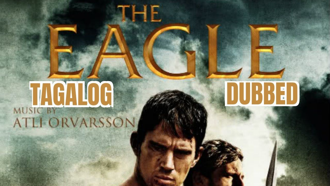 The Eagle Full Tagalog Dubbed Movie Best Hollywood Movies Good Movies Pinoy Movies Tagalog