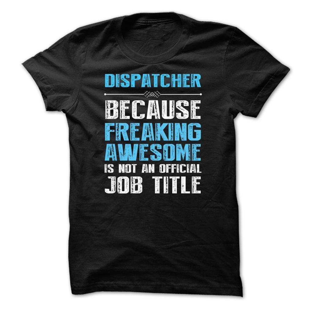 DISPATCHER, Because Freaking Awesome T Shirt, Hoodie, Sweatshirt. Check price ==► http://www.sunshirts.xyz/?p=148413