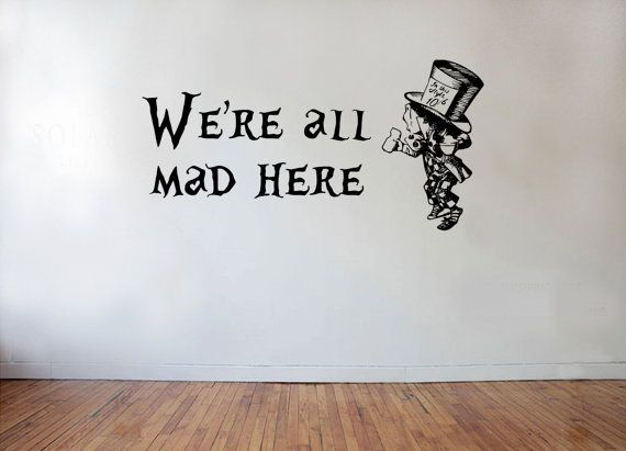 Hey, I found this really awesome Etsy listing at https://www.etsy.com/listing/185051620/alice-in-wonderland-mad-hatter-were-all
