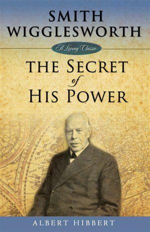 Smith Wigglesworth: Secret of His Power