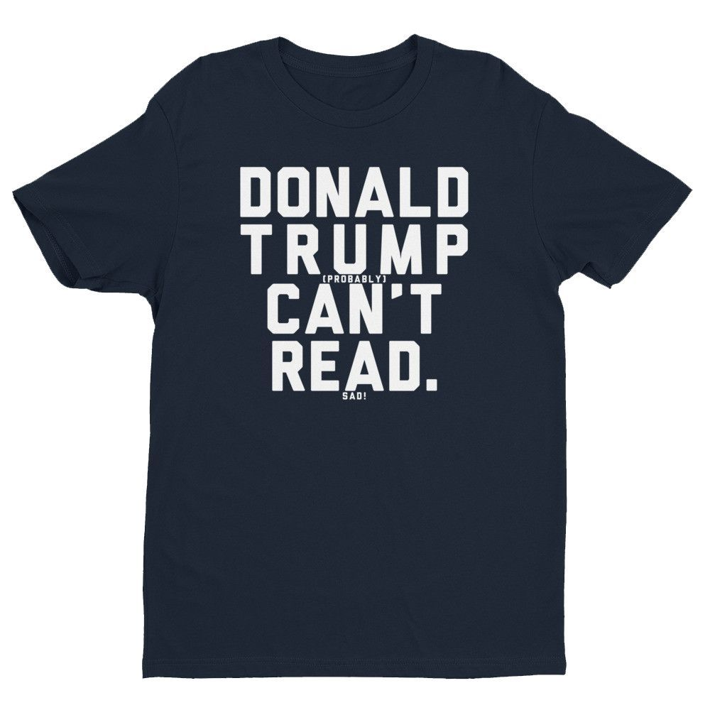 Donald Trump (probably) Can't Read - White Print - T-Shirt