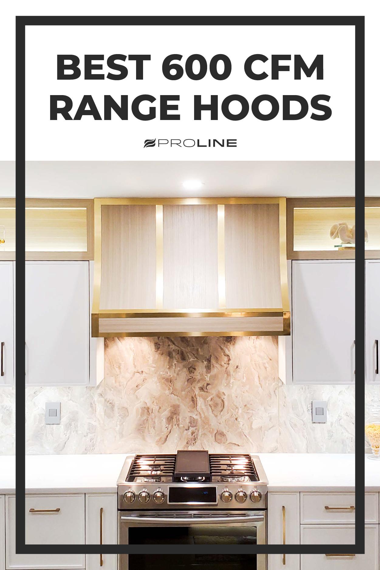Best 600 Cfm Range Hoods And Buyer S Guide In 2020 Range Hoods Home Remodeling Kitchen Style