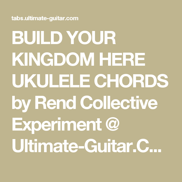Build Your Kingdom Here Ukulele Chords By Rend Collective Experiment
