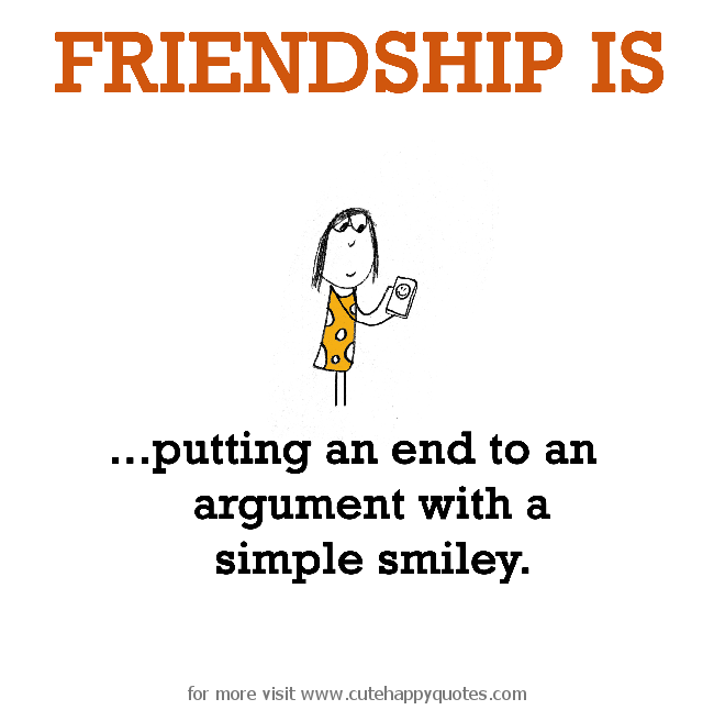 Friendship Is Putting An End To An Argument With A Simple Smiley