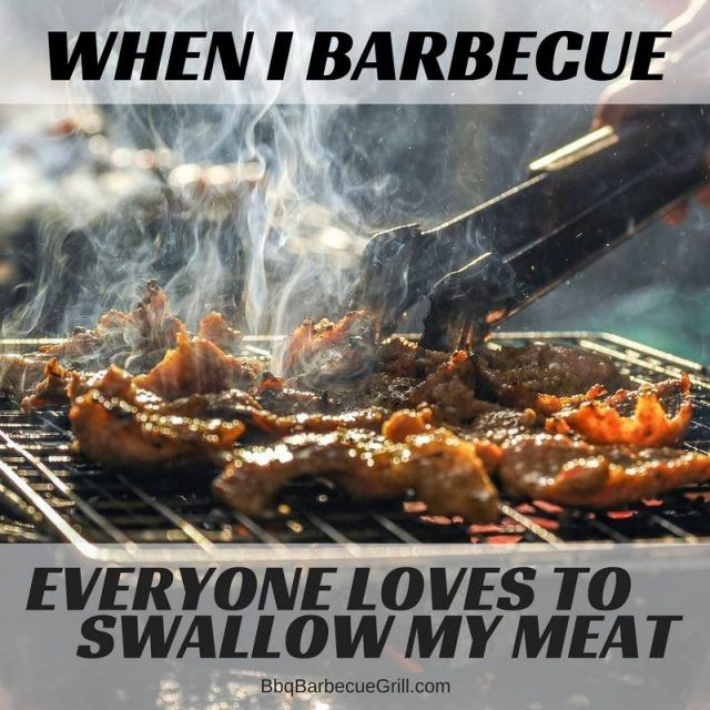 8df2582535 Funny Bbq Quotes - When I barbecue everyone loves to swallow my meat ...