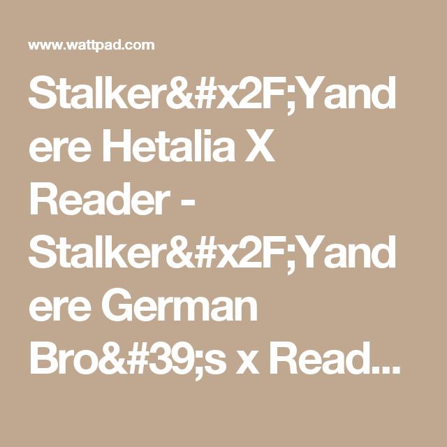 Stalker/Yandere Hetalia X Reader - Stalker/Yandere German Bro's x
