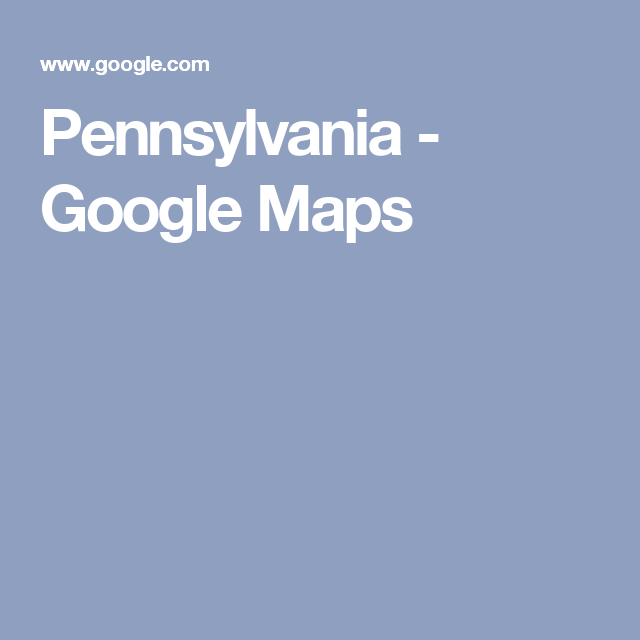 Pennsylvania - Google Maps | National history day | Pinterest ...